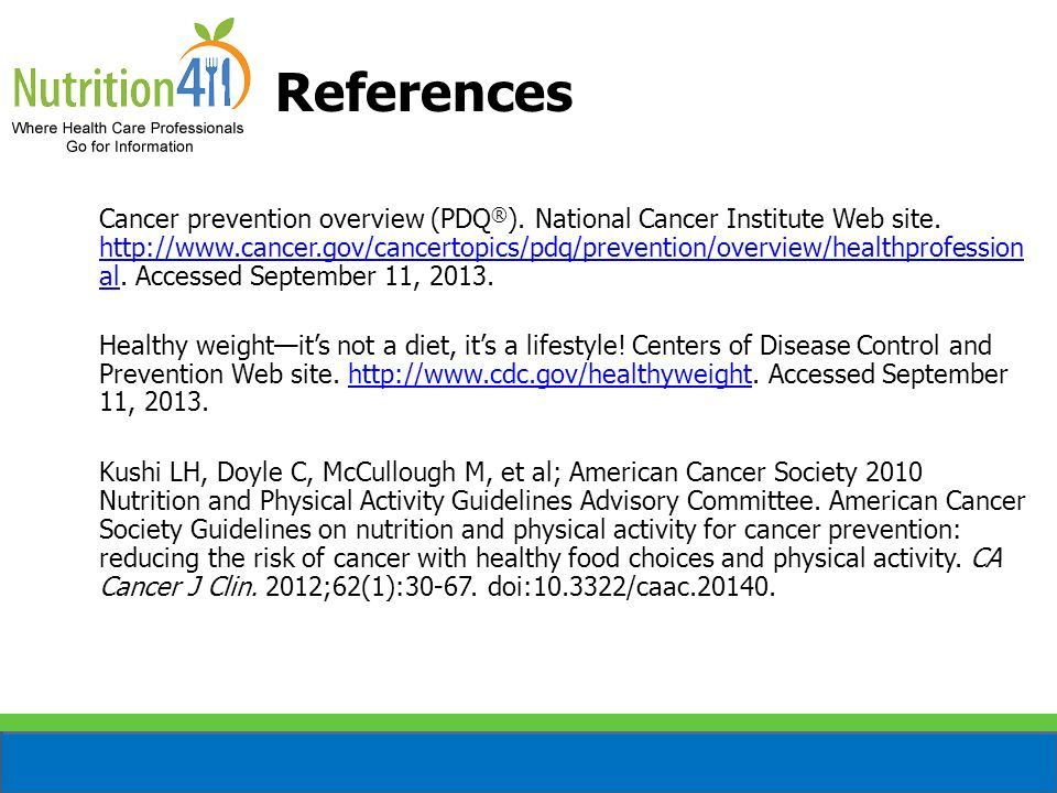 References Cancer prevention overview (PDQ ® ). National Cancer Institute Web site. http://www.cancer.gov/cancertopics/pdq/prevention/overview/healthp