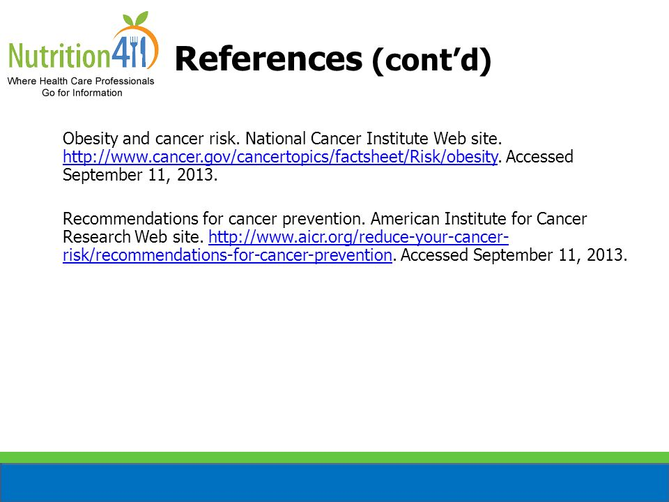 Obesity and cancer risk. National Cancer Institute Web site. http://www.cancer.gov/cancertopics/factsheet/Risk/obesity. Accessed September 11, 2013. h