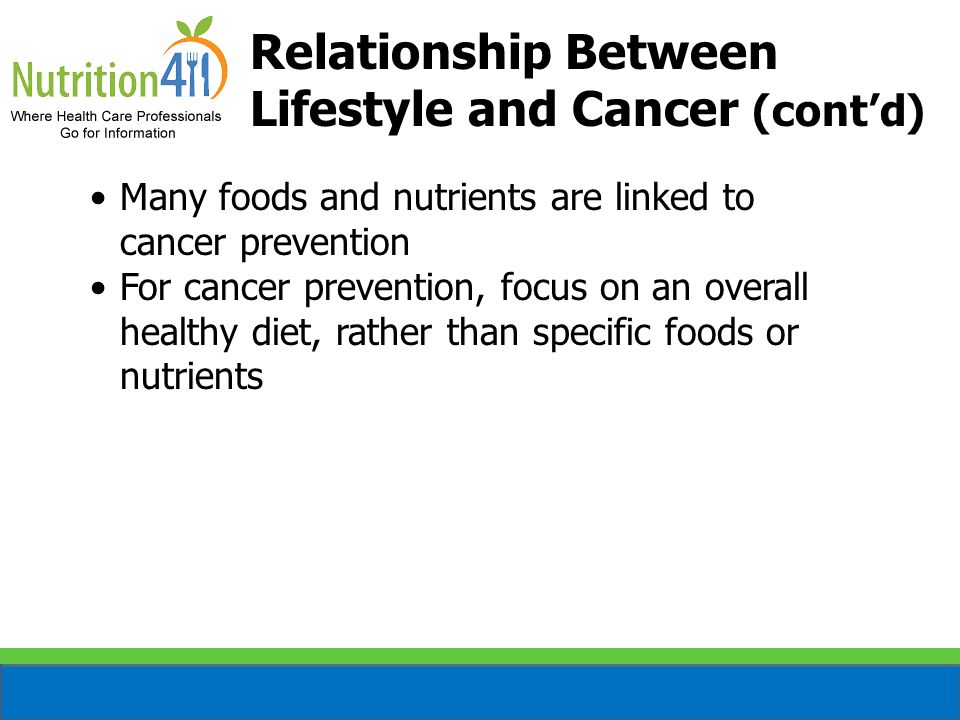 Many foods and nutrients are linked to cancer prevention For cancer prevention, focus on an overall healthy diet, rather than specific foods or nutrie