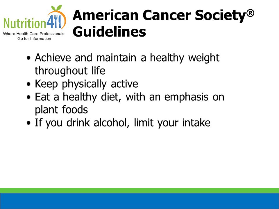 Achieve and maintain a healthy weight throughout life Keep physically active Eat a healthy diet, with an emphasis on plant foods If you drink alcohol,