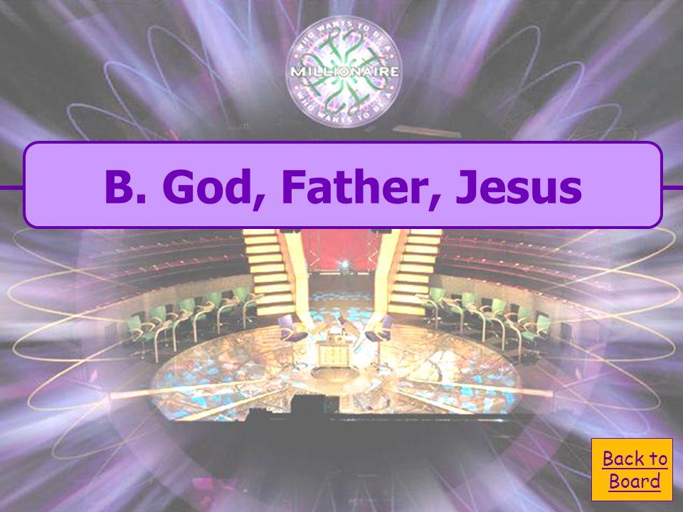 A. Jesus Spirit C. God, Spirit, Jesus B. God, Father, Jesus D. All of the Above What do Christians believe?