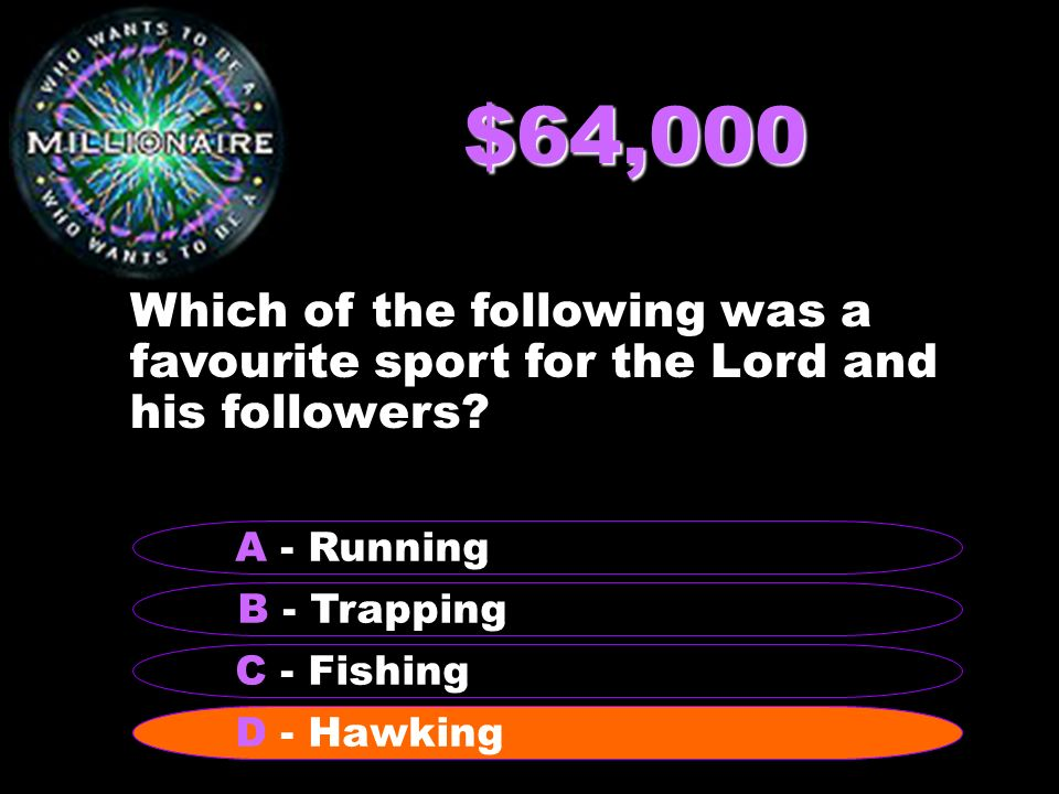 $64,000 Which of the following was a favourite sport for the Lord and his followers.