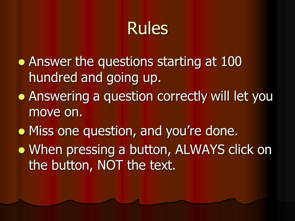 Rules Answer the questions starting at 100 hundred and going up.