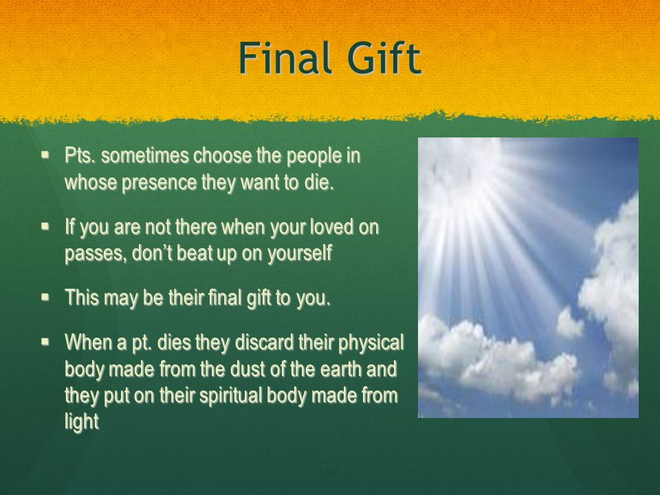 Final Gift Pts. sometimes choose the people in whose presence they want to die.