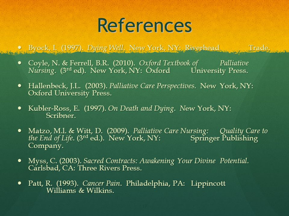 References Byock, I. (1997). Dying Well. New York, NY: Riverhead Trade.