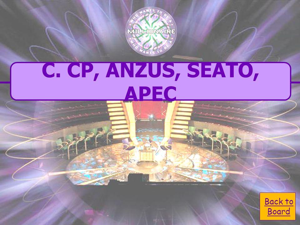 A. SEATO, ANZUS, APEC, CP C. CP, ANZUS, SEATO APEC B. CP, SEATO, ANZUS APEC D. SEATO, CP, ANZUS, APEC The correct sequence of regional agreements Aust