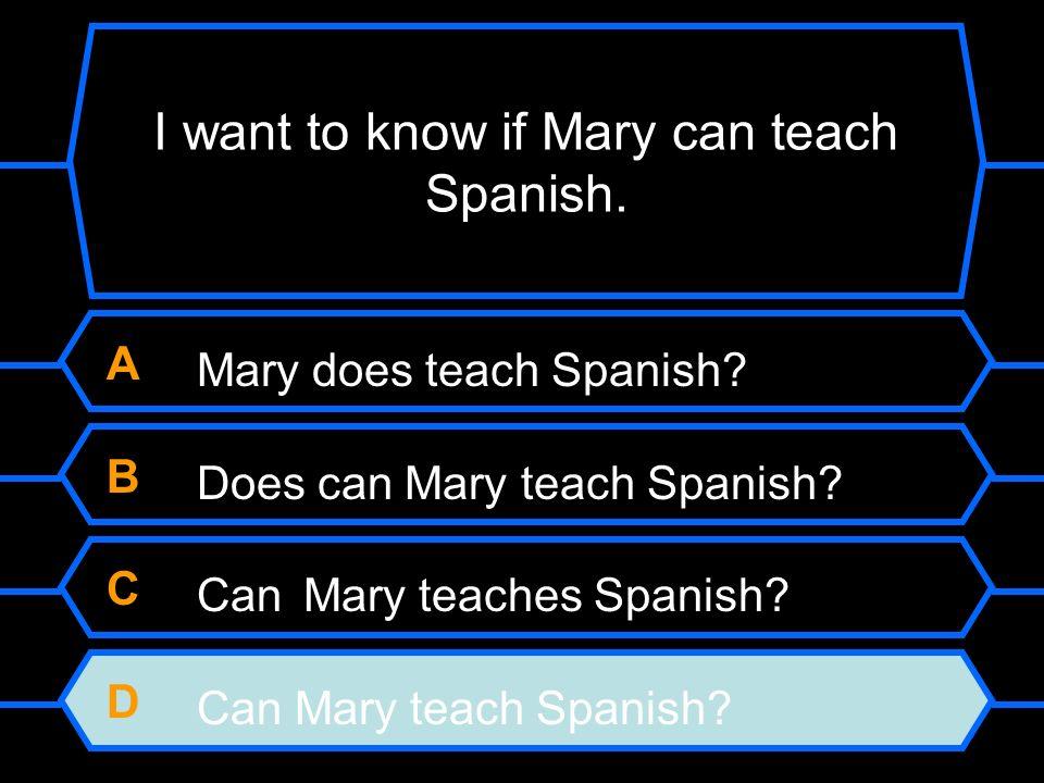 A Mary does teach Spanish. B Does can Mary teach Spanish.