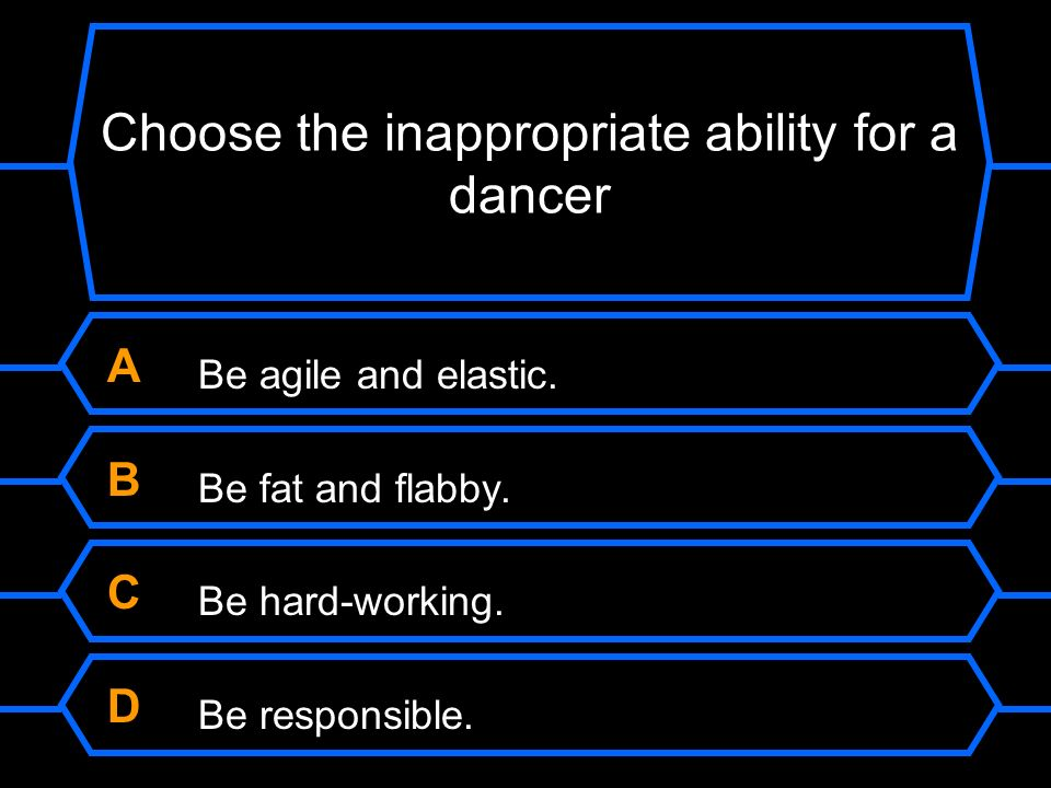Choose the inappropriate ability for a dancer