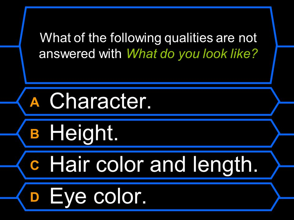 What of the following qualities are not answered with What do you look like?