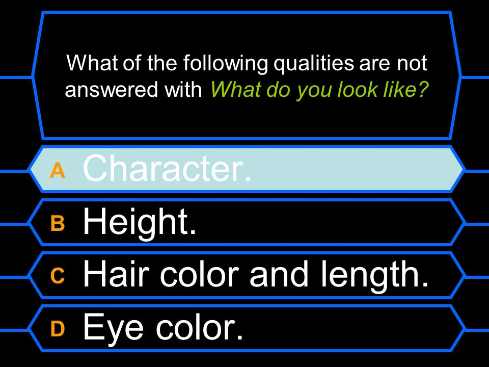 A Character. B Height. C Hair color and length. D Eye color.