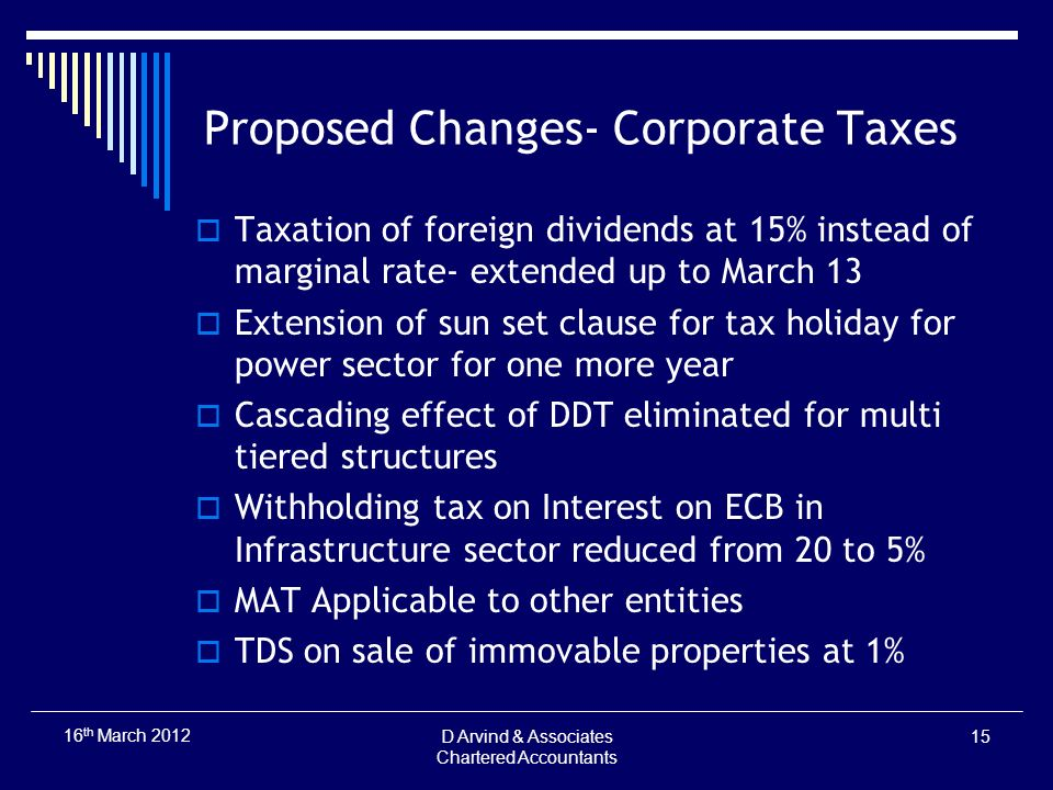 Proposed Changes- Corporate Taxes Taxation of foreign dividends at 15% instead of marginal rate- extended up to March 13 Extension of sun set clause f