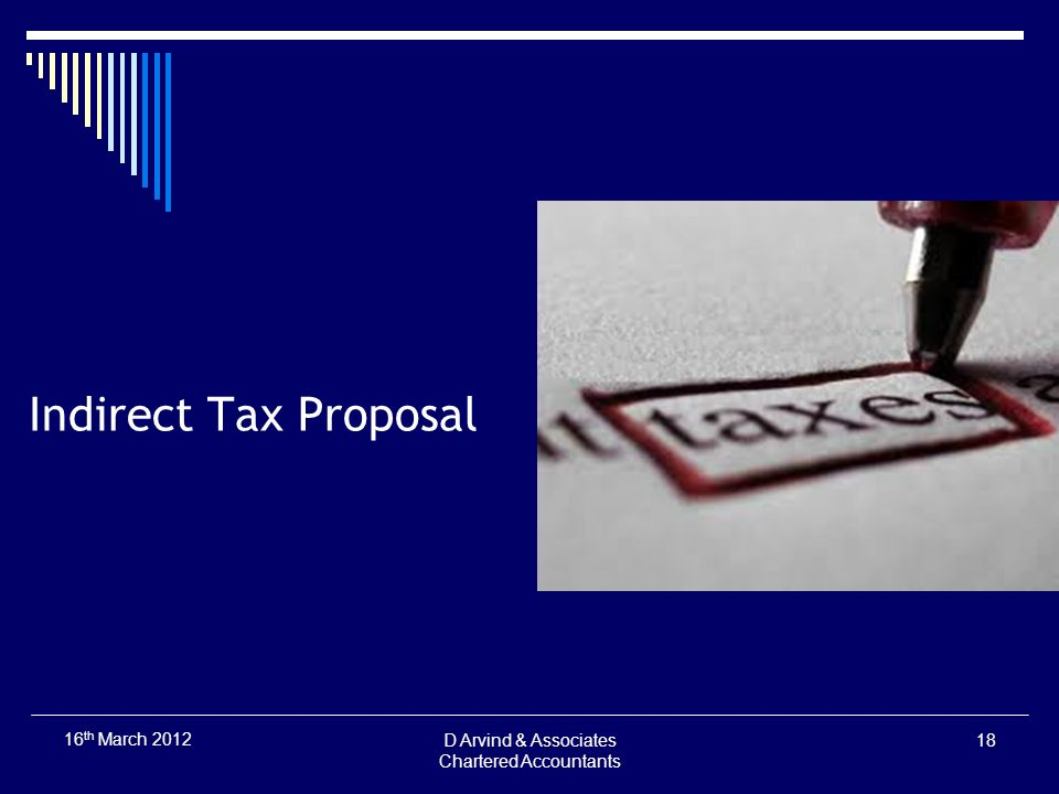 Indirect Tax Proposal D Arvind & Associates Chartered Accountants 18 16 th March 2012