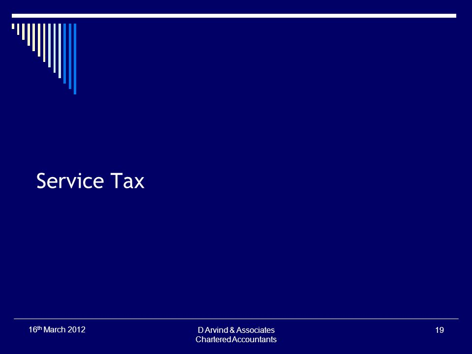 Service Tax D Arvind & Associates Chartered Accountants 19 16 th March 2012