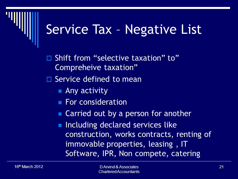 Service Tax – Negative List Shift from selective taxation to Compreheive taxation Service defined to mean Any activity For consideration Carried out b