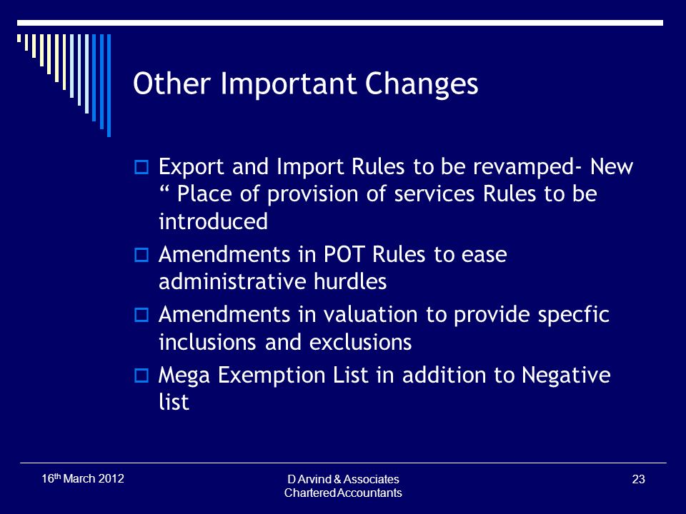 Other Important Changes Export and Import Rules to be revamped- New Place of provision of services Rules to be introduced Amendments in POT Rules to e
