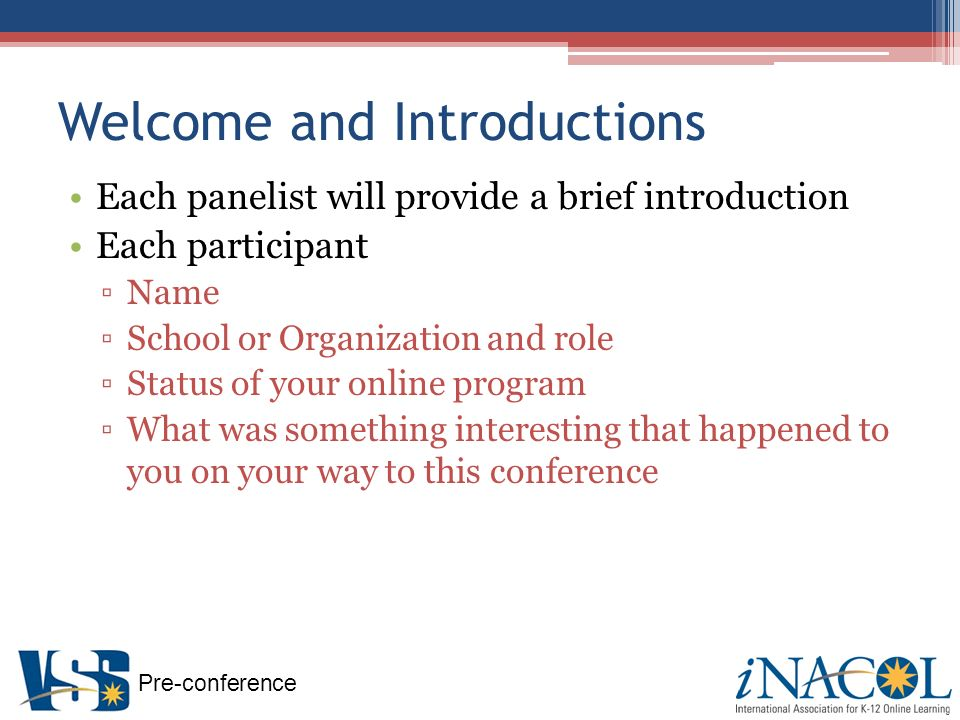 Pre-conference Welcome and Introductions Each panelist will provide a brief introduction Each participant Name School or Organization and role Status of your online program What was something interesting that happened to you on your way to this conference