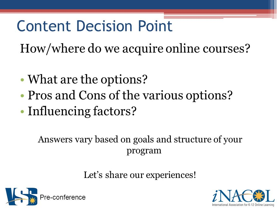 Pre-conference Content Decision Point How/where do we acquire online courses.
