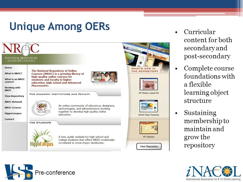 Pre-conference Unique Among OERs Curricular content for both secondary and post-secondary Complete course foundations with a flexible learning object structure Sustaining membership to maintain and grow the repository