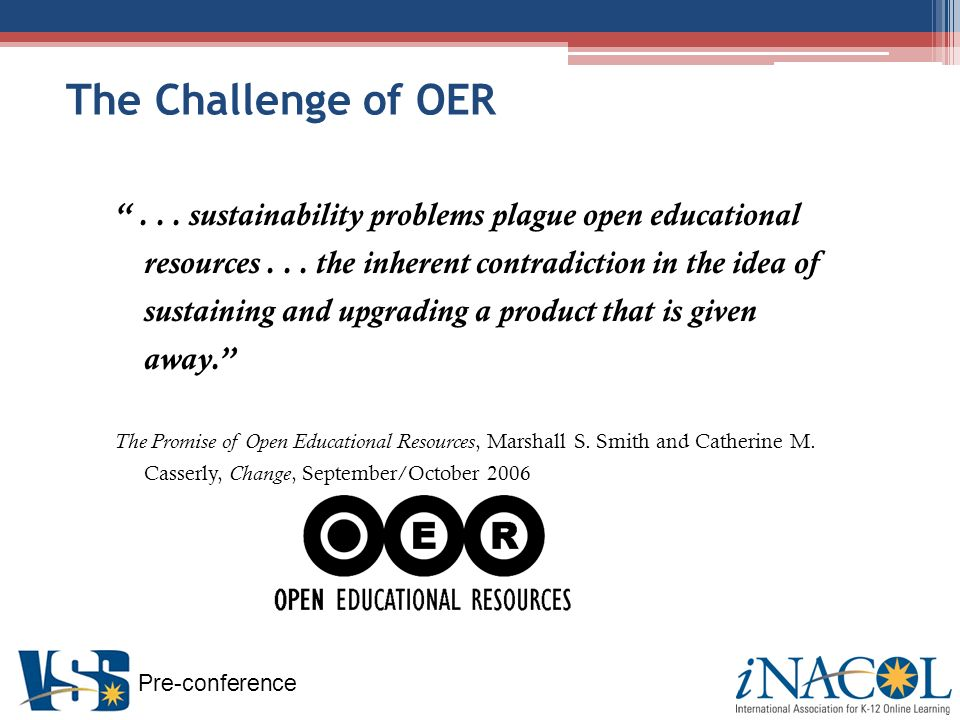 Pre-conference The Challenge of OER... sustainability problems plague open educational resources...