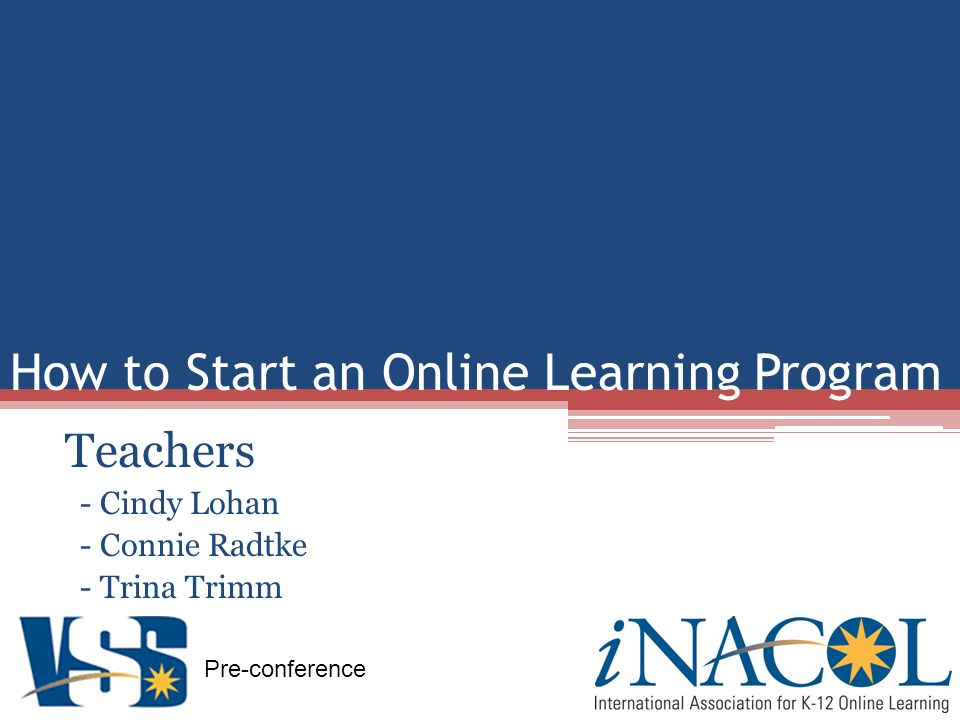 Pre-conference How to Start an Online Learning Program Teachers - Cindy Lohan - Connie Radtke - Trina Trimm