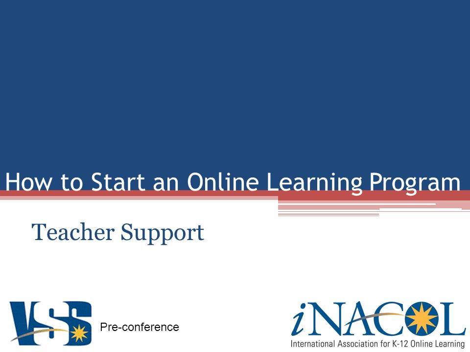Pre-conference How to Start an Online Learning Program Teacher Support