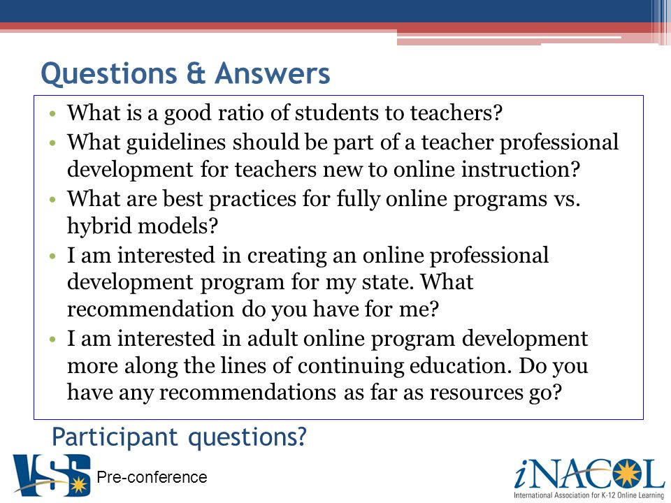 Pre-conference Questions & Answers What is a good ratio of students to teachers.