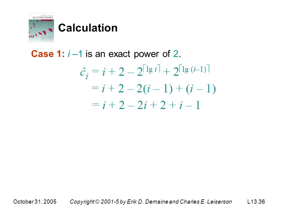 October 31, 2005Copyright © 2001-5 by Erik D. Demaine and Charles E. LeisersonL13.36 Calculation Case 1: i –1 is an exact power of 2.