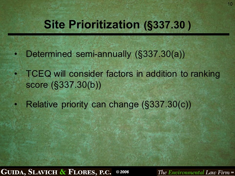 10 Site Prioritization (§337.30 ) Determined semi-annually (§337.30(a)) TCEQ will consider factors in addition to ranking score (§337.30(b)) Relative priority can change (§337.30(c)) © 2006