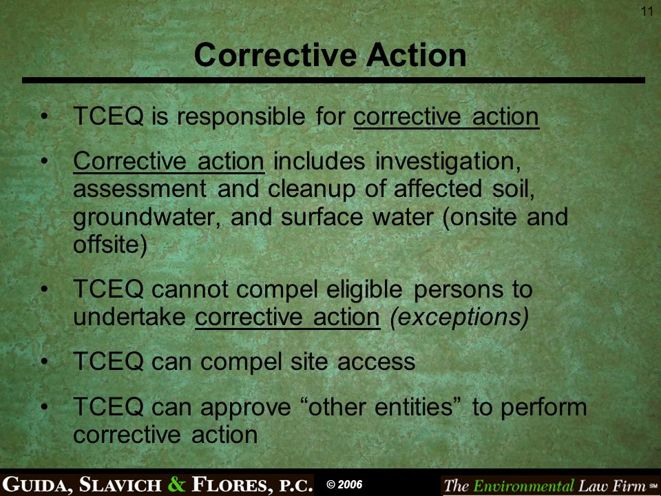 11 Corrective Action TCEQ is responsible for corrective action Corrective action includes investigation, assessment and cleanup of affected soil, grou