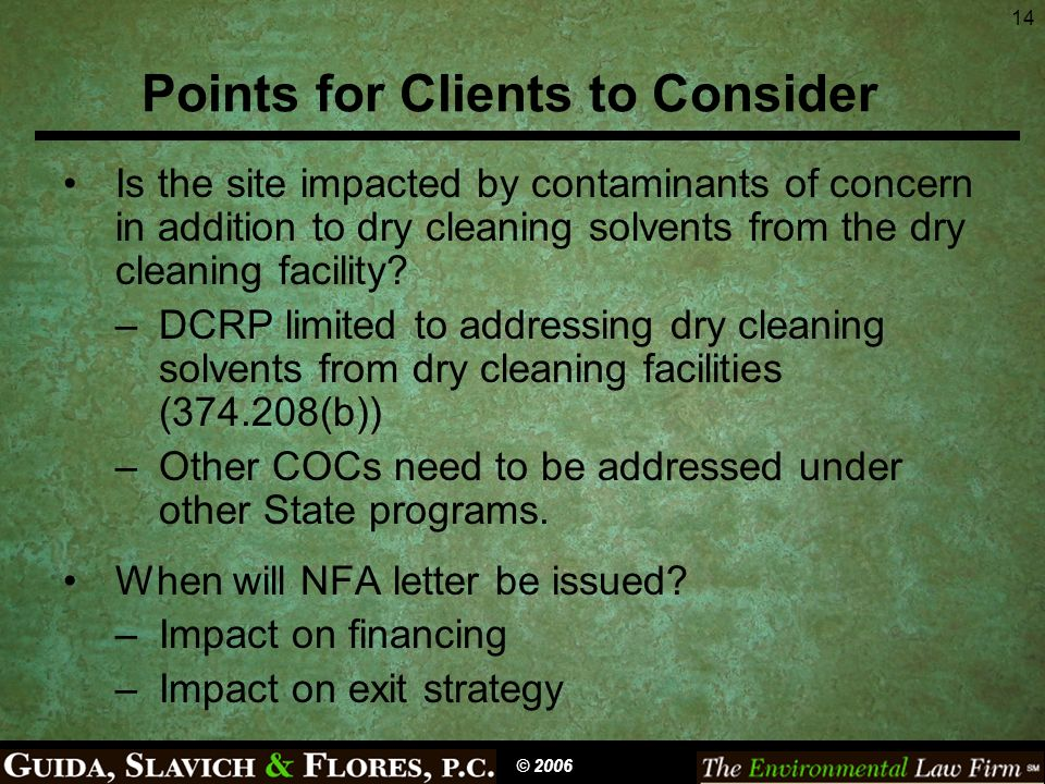 14 Points for Clients to Consider Is the site impacted by contaminants of concern in addition to dry cleaning solvents from the dry cleaning facility?
