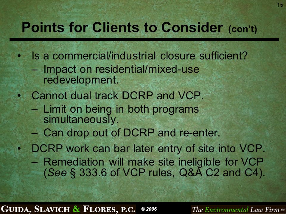 15 Points for Clients to Consider (cont) Is a commercial/industrial closure sufficient? –Impact on residential/mixed-use redevelopment. Cannot dual tr