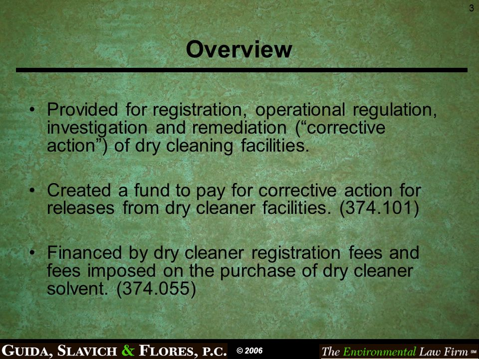 3 Overview Provided for registration, operational regulation, investigation and remediation (corrective action) of dry cleaning facilities.
