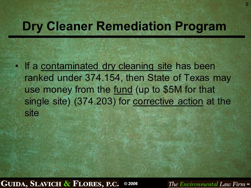 6 Dry Cleaner Remediation Program If a contaminated dry cleaning site has been ranked under 374.154, then State of Texas may use money from the fund (