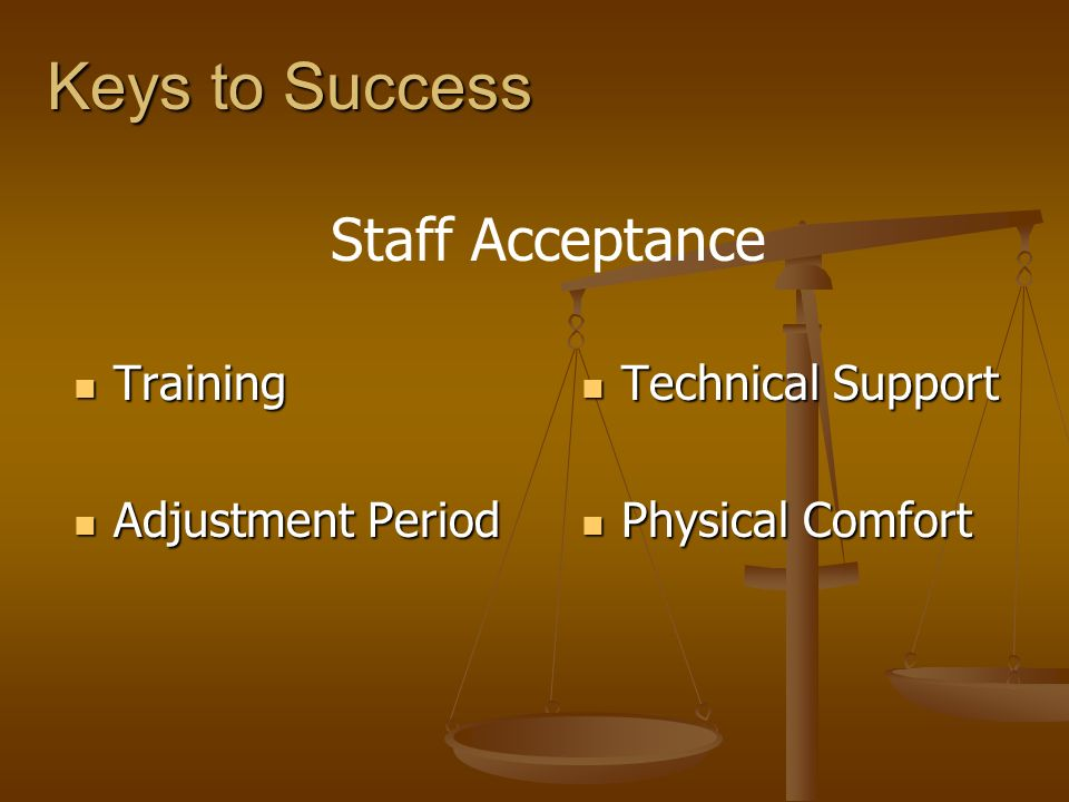 Keys to Success Training Training Adjustment Period Adjustment Period Technical Support Physical Comfort Staff Acceptance