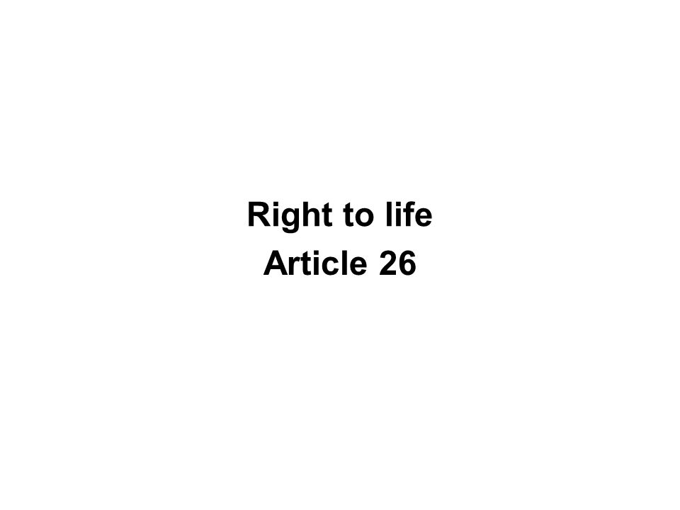 Right to life Article 26