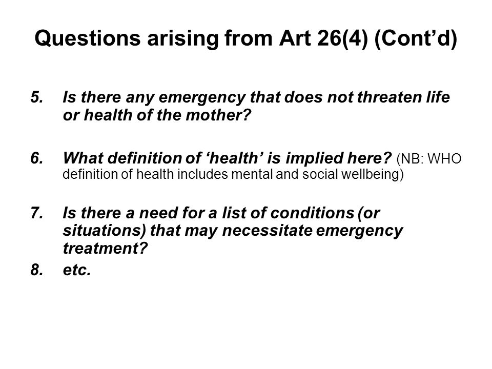 Questions arising from Art 26(4) (Contd) 5.Is there any emergency that does not threaten life or health of the mother.