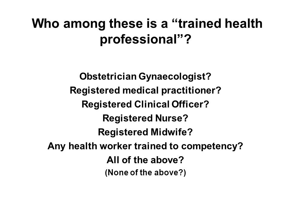 Who among these is a trained health professional. Obstetrician Gynaecologist.