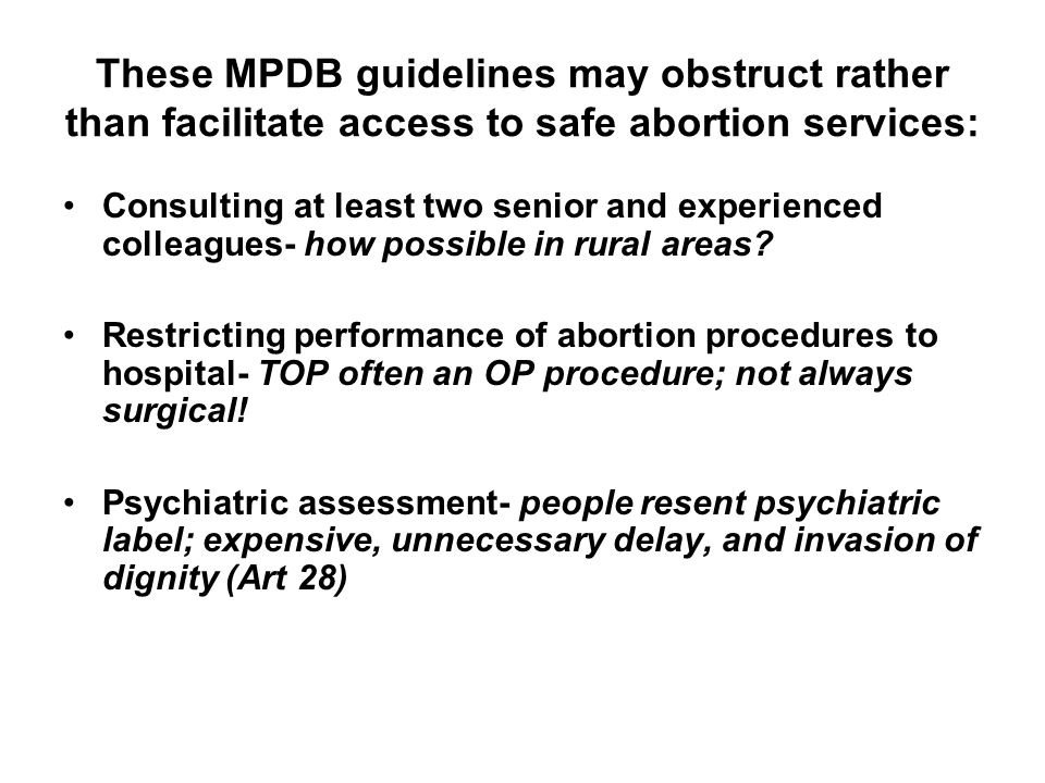These MPDB guidelines may obstruct rather than facilitate access to safe abortion services: Consulting at least two senior and experienced colleagues- how possible in rural areas.