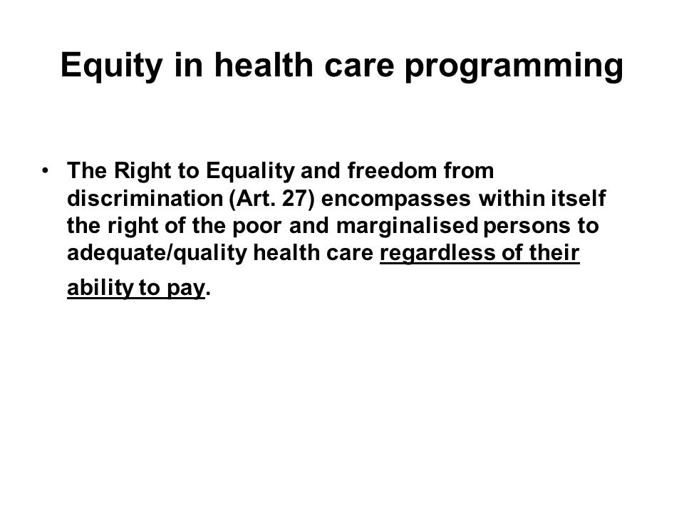 Equity in health care programming The Right to Equality and freedom from discrimination (Art.