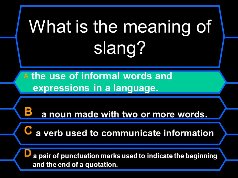 What is the meaning of slang. A the use of informal words and expressions in a language.