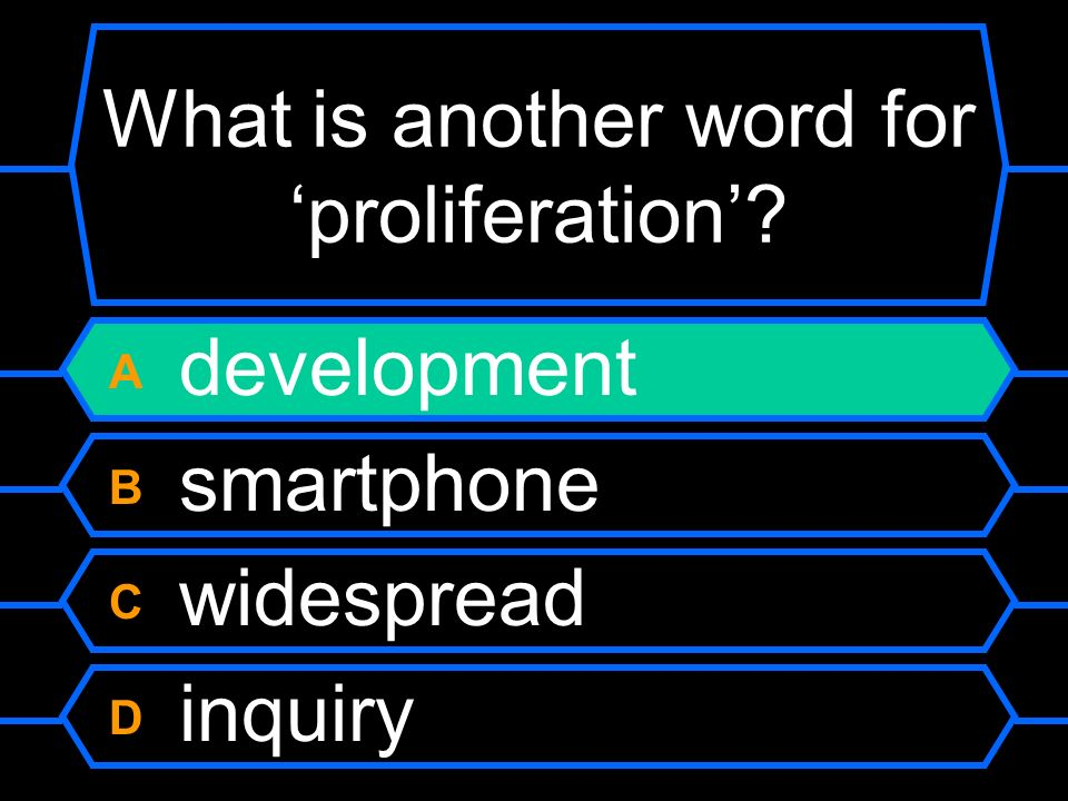 What is another word for proliferation? A development B smartphone C widespread D inquiry