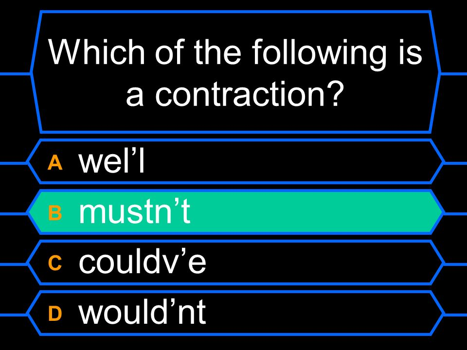 Which of the following is a contraction? A well B mustnt C couldve D wouldnt