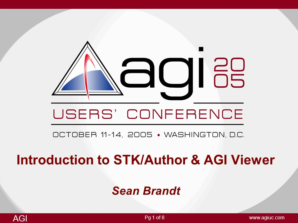 AGI www.agiuc.comPg 1 of 8 Introduction to STK/Author & AGI Viewer Sean Brandt