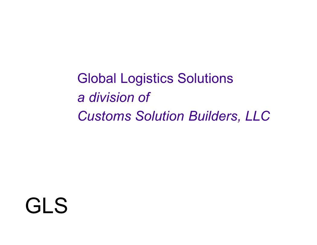 GLS Global Logistics Solutions a division of Customs Solution Builders, LLC