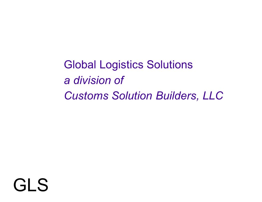 Global Logistics Solutions a division of Customs Solution Builders, LLC GLS