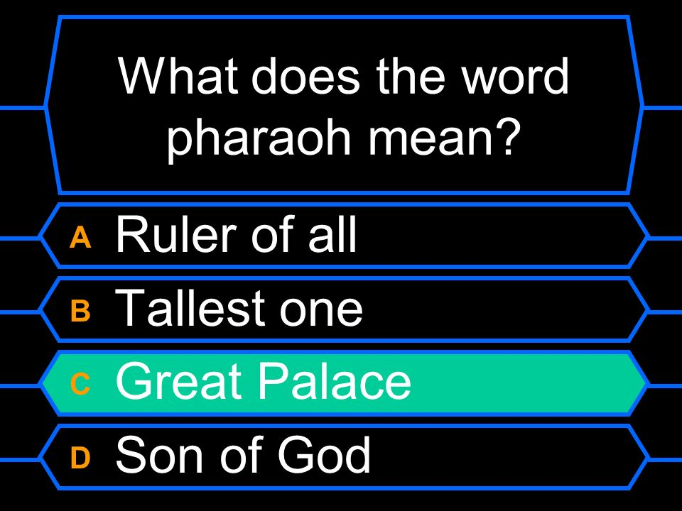What does the word pharaoh mean? A Ruler of all B Tallest one C Great Palace D Son of God