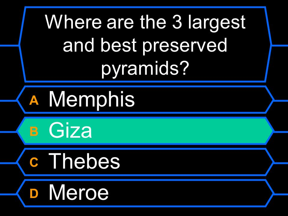Where are the 3 largest and best preserved pyramids? A Memphis B Giza C Thebes D Meroe