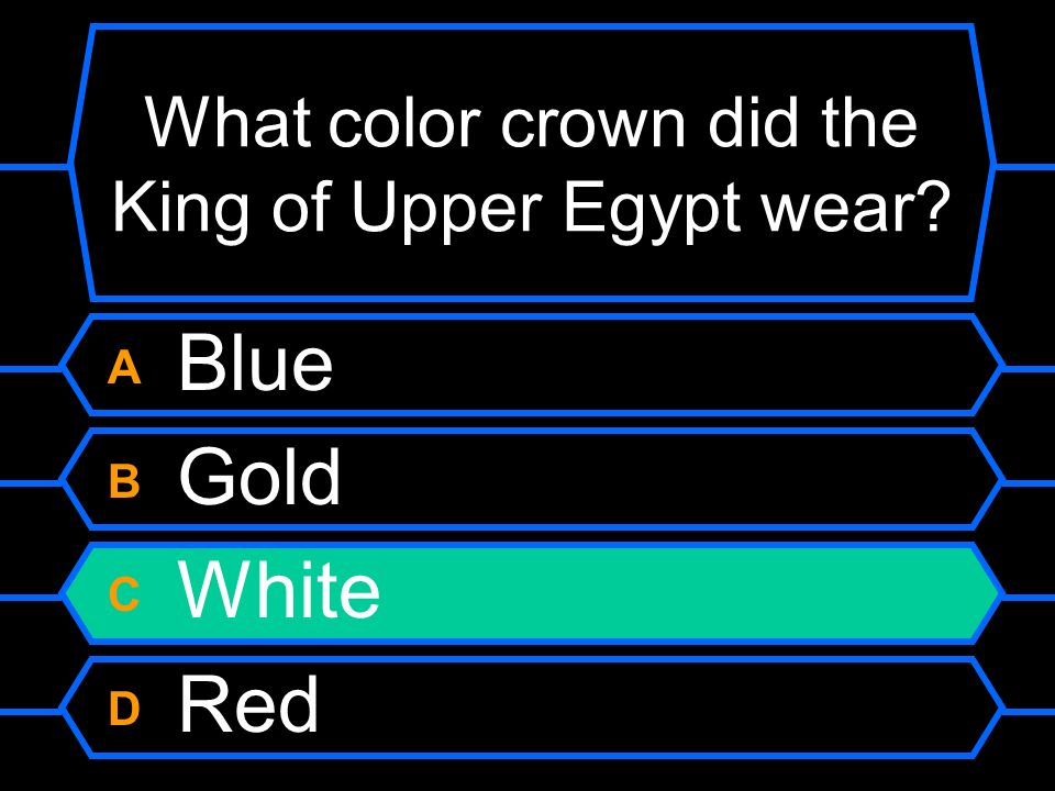 What color crown did the King of Upper Egypt wear? A Blue B Gold C White D Red