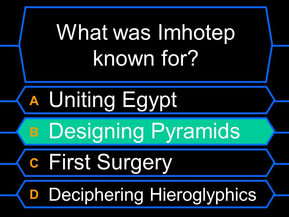 What was Imhotep known for? A Uniting Egypt B Designing Pyramids C First Surgery D Deciphering Hieroglyphics