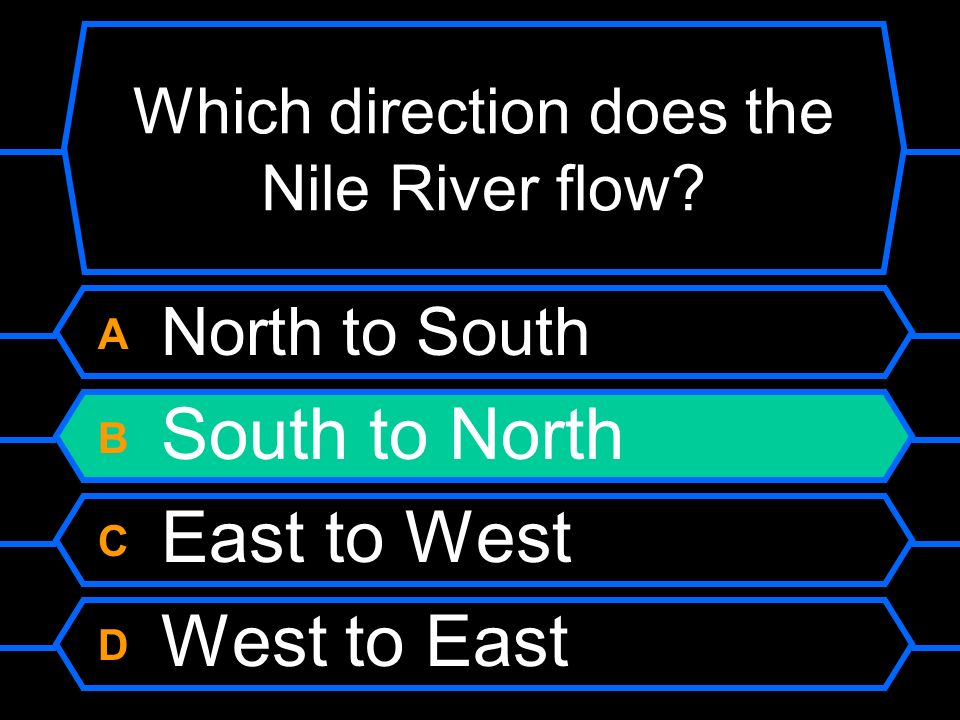 Which direction does the Nile River flow? A North to South B South to North C East to West D West to East